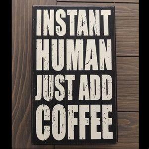Instant Human, Just Add Coffee Decor